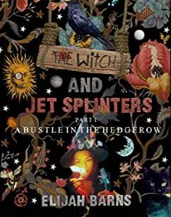 A bustle in the hedgrow the witch and jet splinters elijah barns